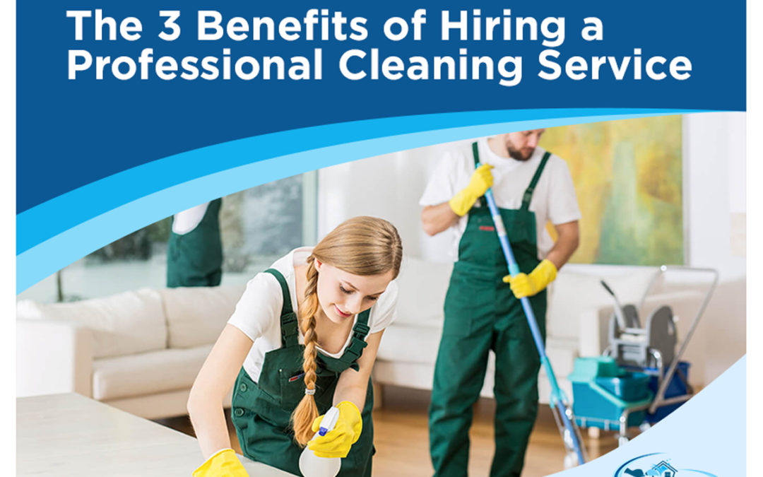 The 3 Benefits of Hiring a Professional Cleaning Service
