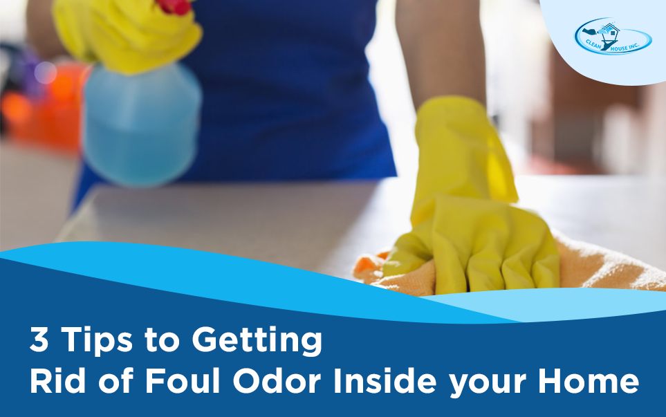 3 Tips to Getting Rid of Foul Odor Inside your Home