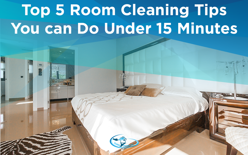 Top 5 Room Cleaning Tips You can Do Under 15 Minutes