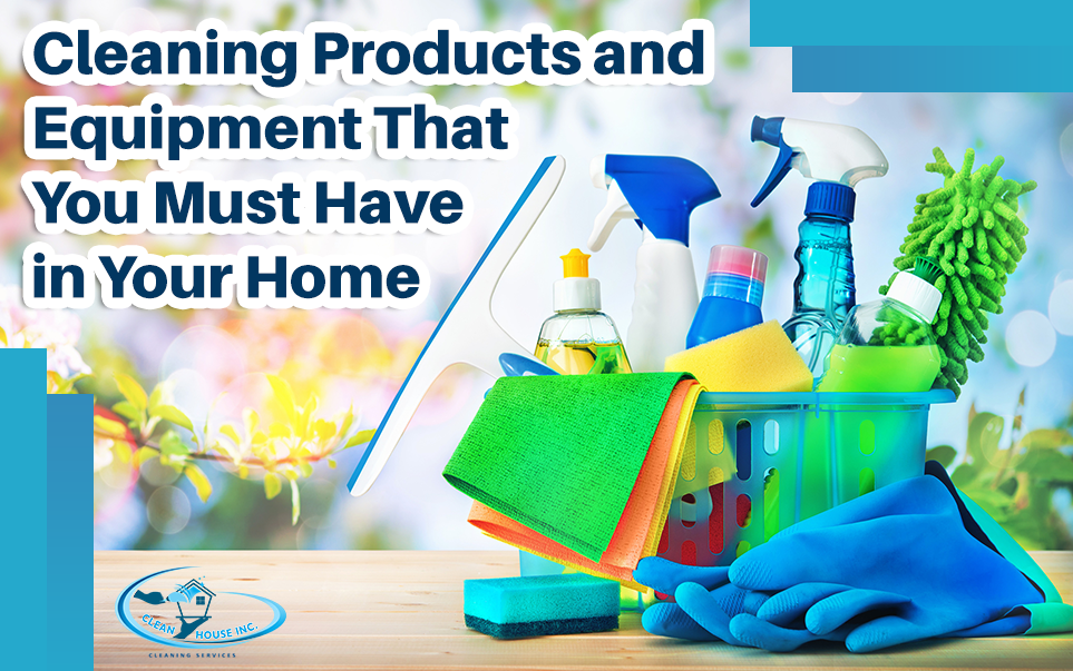Cleaning Products and Equipment That You Must Have in Your Home