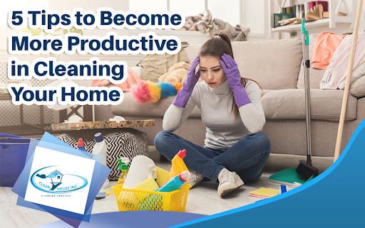 5 Tips to Become More Productive in Cleaning Your Home