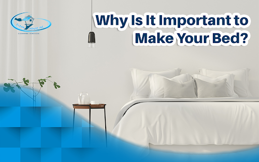 Why Is It Important to Make Your Bed?