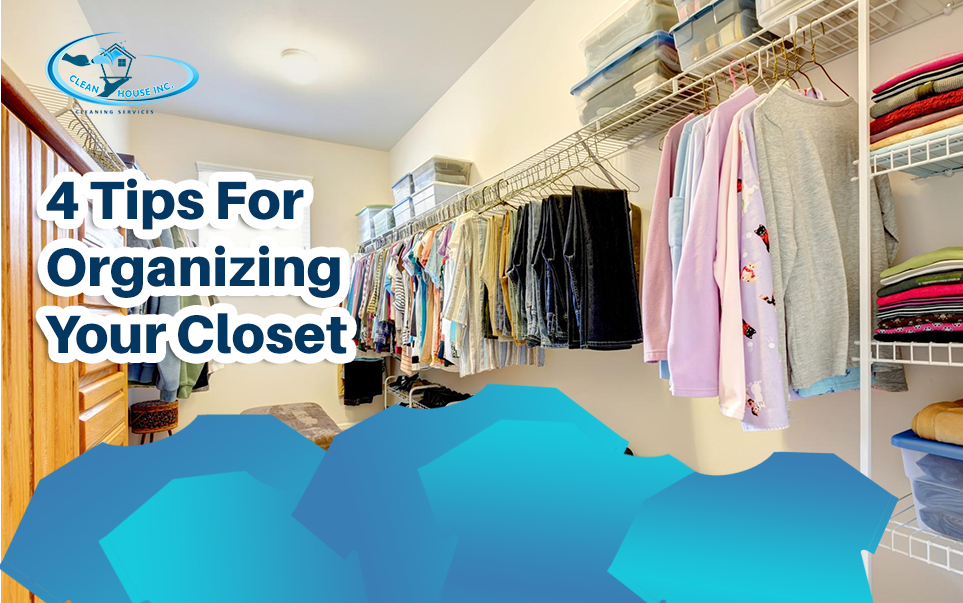 4 Tips For Organizing Your Closet