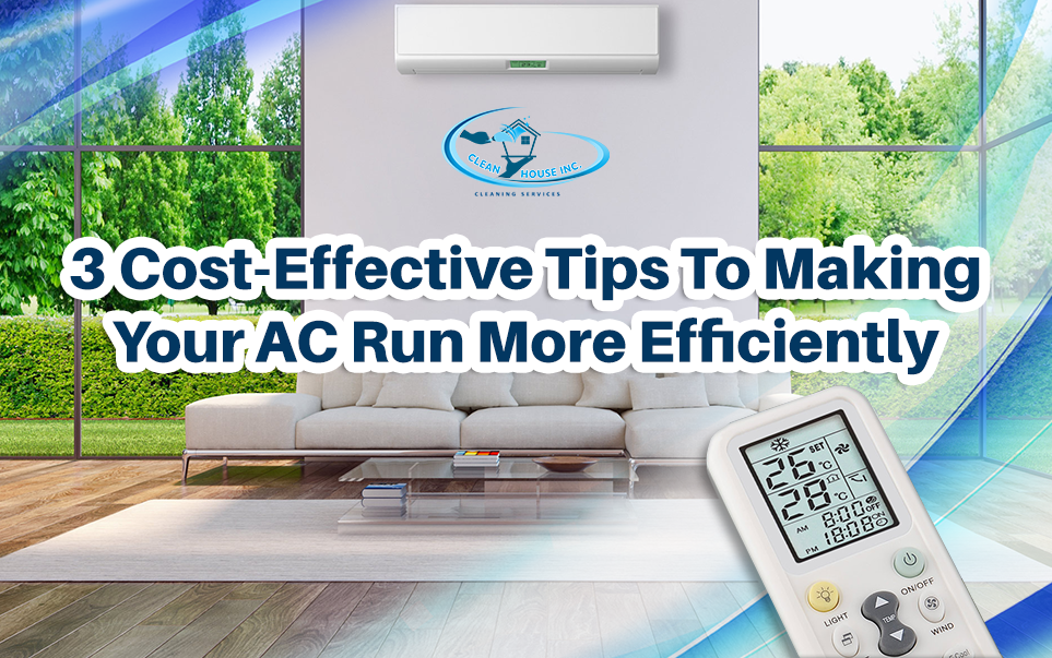 3 Cost-Effective Tips To Making Your AC Run More Efficiently