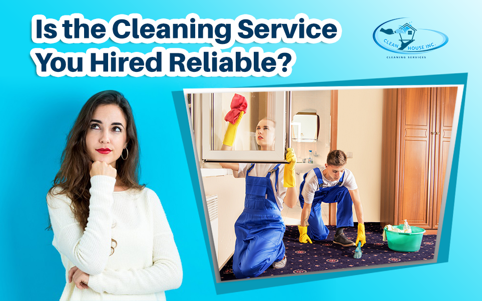 Is the Cleaning Service You Hired Reliable?