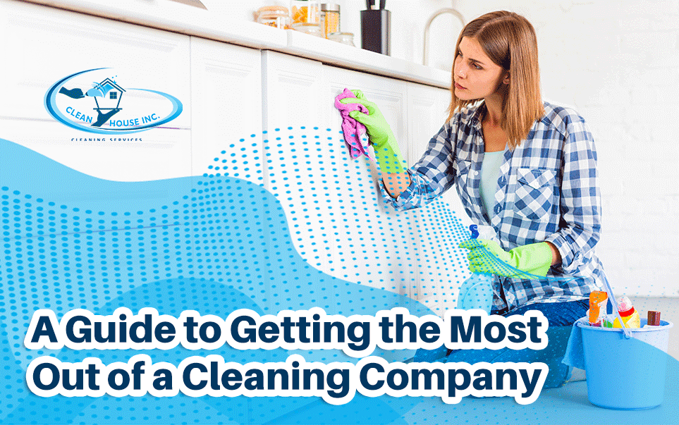A Guide to Getting the Most Out of a Cleaning Company