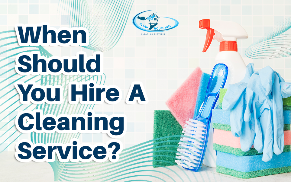 When Should You Hire A Cleaning Service?