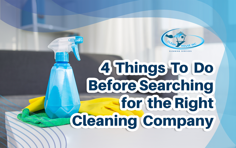 4 Things To Do Before Searching for the Right Cleaning Company