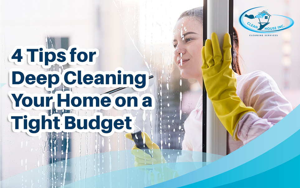 4 Tips for Deep Cleaning Your Home on a Tight Budget