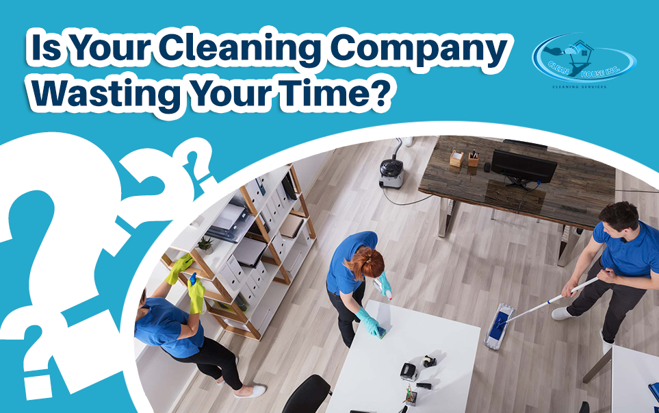 Is Your Cleaning Company Wasting Your Time?