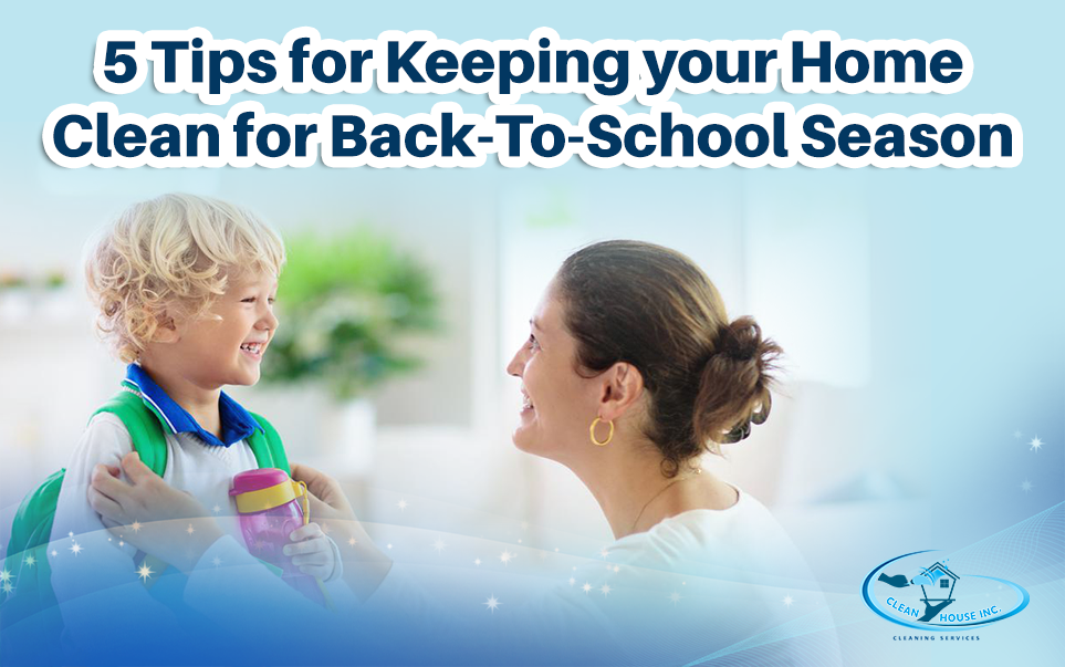 5 Tips for Keeping your Home Clean for Back-To-School Season
