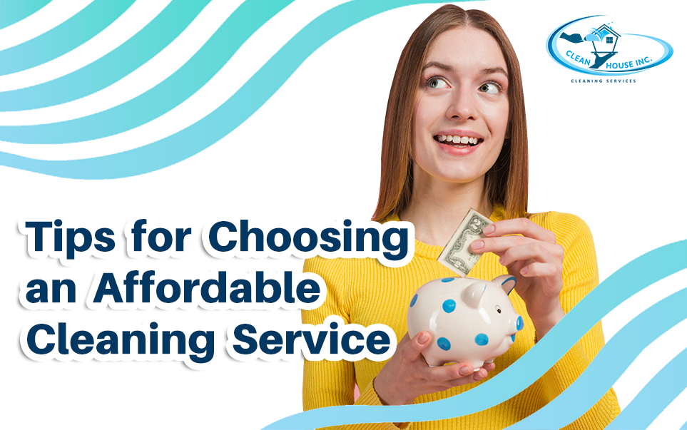 Tips for Choosing an Affordable Cleaning Service