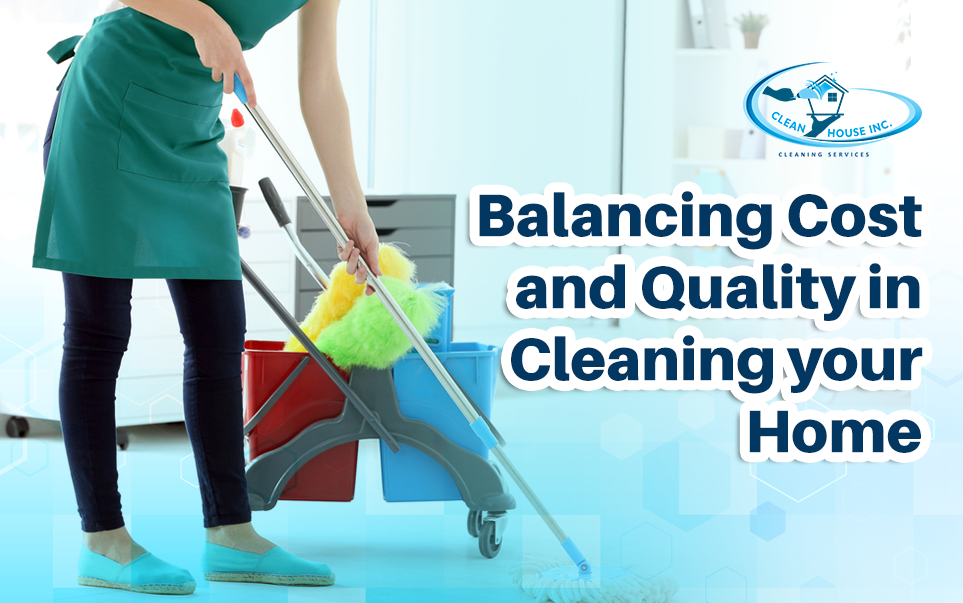 Balancing Cost and Quality in Cleaning your Home