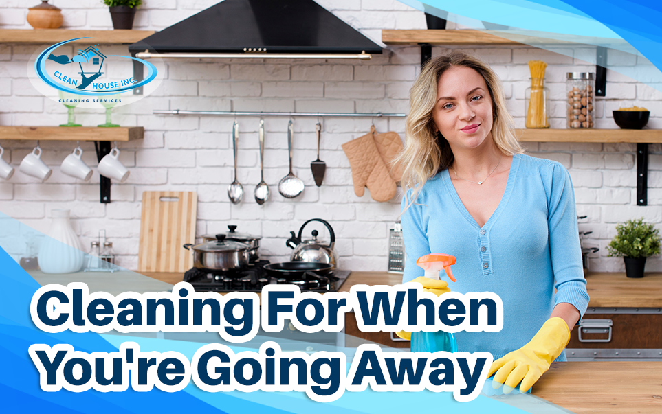 Cleaning For When You're Going Away