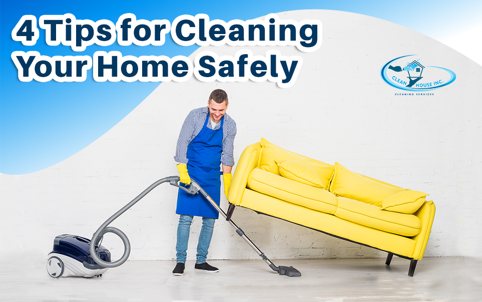 4 Tips for Cleaning Your Home Safely