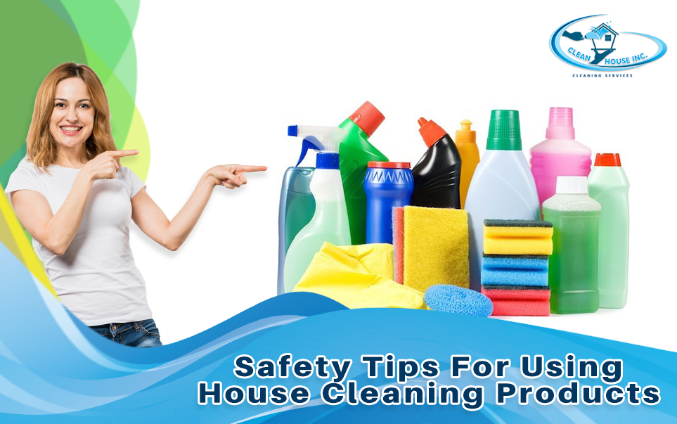 Safety Tips For Using House Cleaning Products