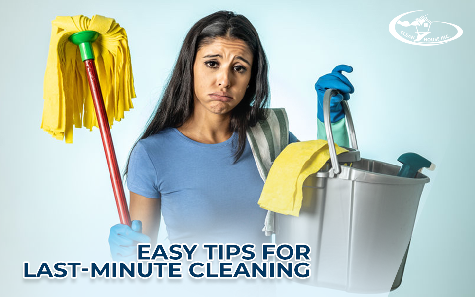 Easy Tips for Last-Minute Cleaning