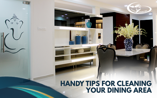 Handy Tips For Cleaning Your Dining Area