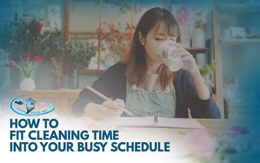 How to Fit Cleaning Time into Your Busy Schedule